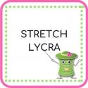 • Stretch / Lycra